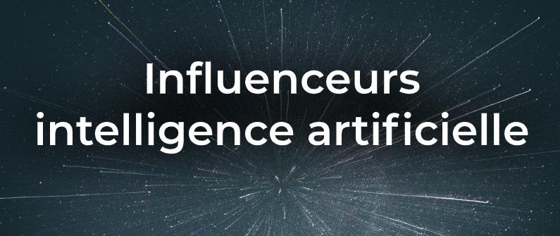 les influenceurs de l'intelligence artificielle